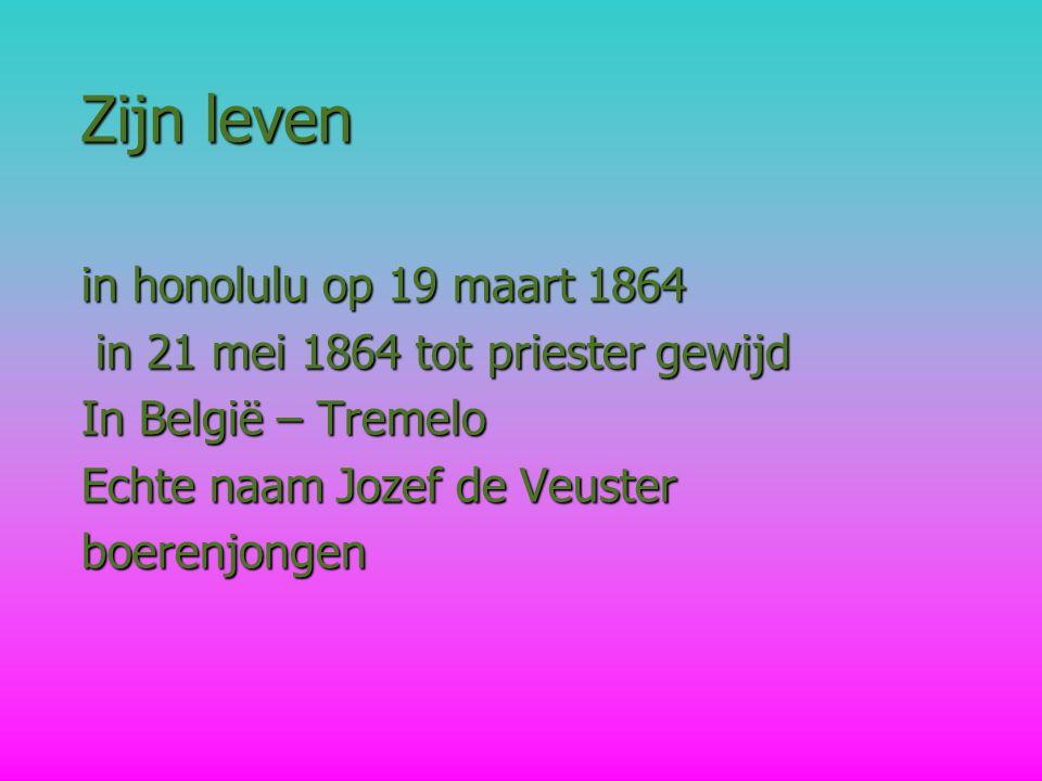 Zijn leven in honolulu op 19 maart 1864 in 21 mei 1864 tot priester gewijd in 21 mei 1864 tot priester gewijd In België – Tremelo Echte naam Jozef de