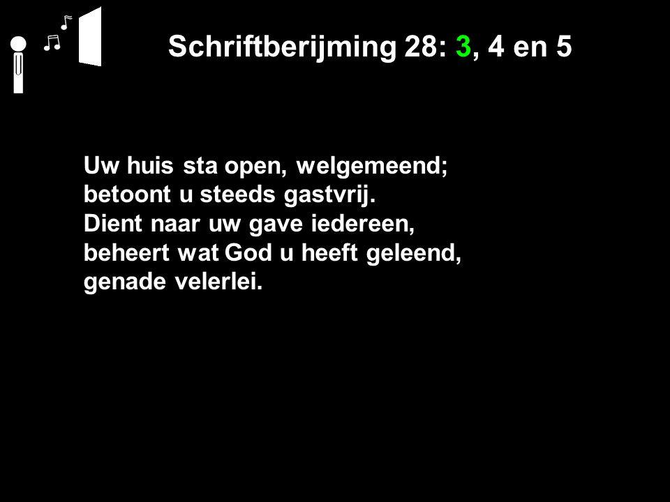 Schriftberijming 28: 3, 4 en 5 Uw huis sta open, welgemeend; betoont u steeds gastvrij.