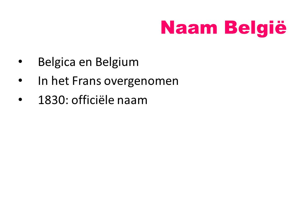 Naam België Belgica en Belgium In het Frans overgenomen 1830: officiële naam