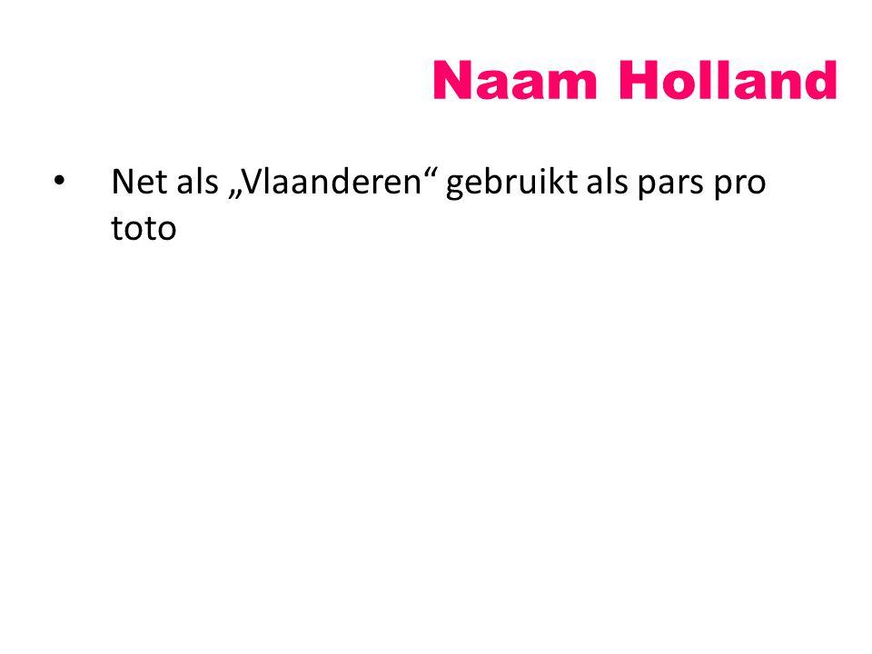 """Naam Holland Net als """"Vlaanderen"""" gebruikt als pars pro toto"""