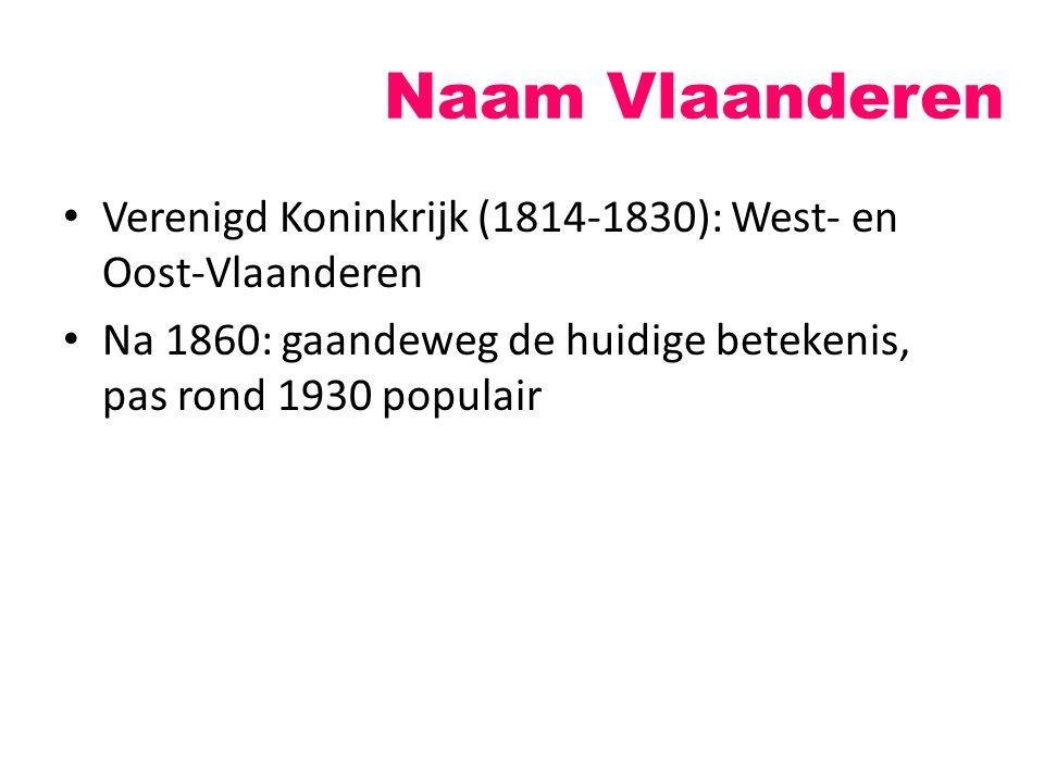 Naam Vlaanderen Verenigd Koninkrijk (1814-1830): West- en Oost-Vlaanderen Na 1860: gaandeweg de huidige betekenis, pas rond 1930 populair