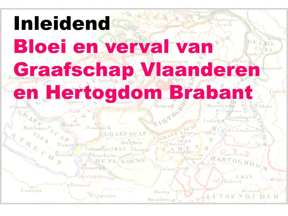 Inleidend Bloei en verval van Graafschap Vlaanderen en Hertogdom Brabant
