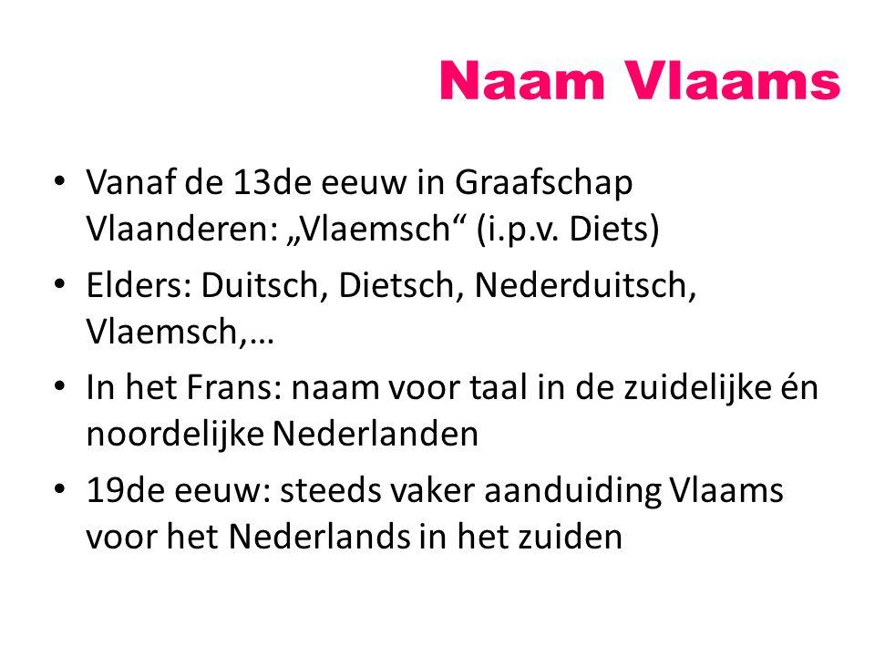 """Naam Vlaams Vanaf de 13de eeuw in Graafschap Vlaanderen: """"Vlaemsch"""" (i.p.v. Diets) Elders: Duitsch, Dietsch, Nederduitsch, Vlaemsch,… In het Frans: na"""