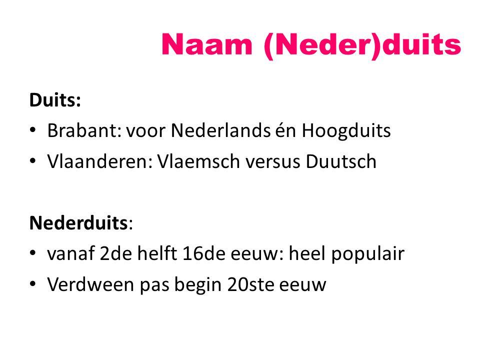 Naam (Neder)duits Duits: Brabant: voor Nederlands én Hoogduits Vlaanderen: Vlaemsch versus Duutsch Nederduits: vanaf 2de helft 16de eeuw: heel populai