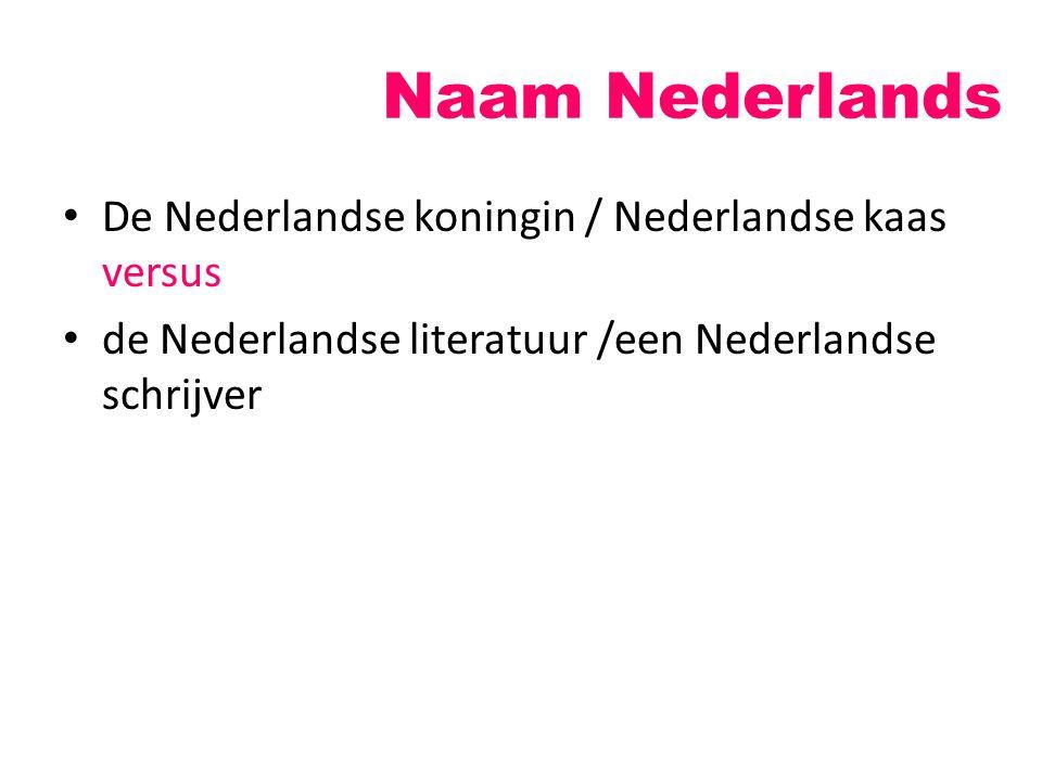 Naam Nederlands De Nederlandse koningin / Nederlandse kaas versus de Nederlandse literatuur /een Nederlandse schrijver