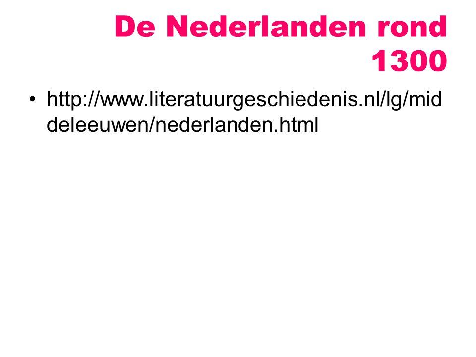 De Nederlanden rond 1300 http://www.literatuurgeschiedenis.nl/lg/mid deleeuwen/nederlanden.html
