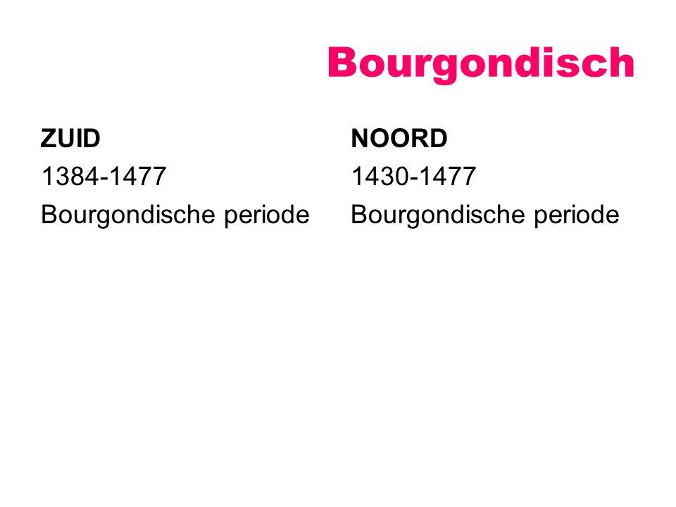 Bourgondisch ZUID 1384-1477 Bourgondische periode NOORD 1430-1477 Bourgondische periode