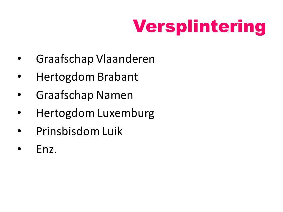 Versplintering Graafschap Vlaanderen Hertogdom Brabant Graafschap Namen Hertogdom Luxemburg Prinsbisdom Luik Enz.