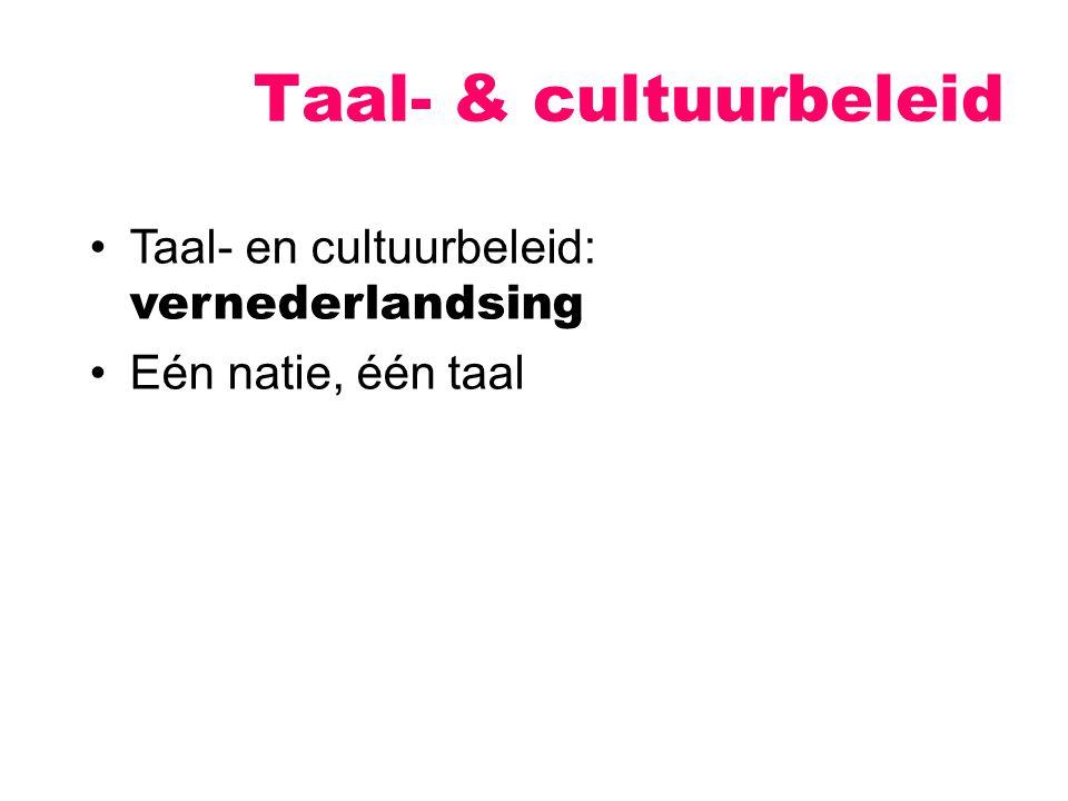 Taal- & cultuurbeleid Taal- en cultuurbeleid: vernederlandsing Eén natie, één taal