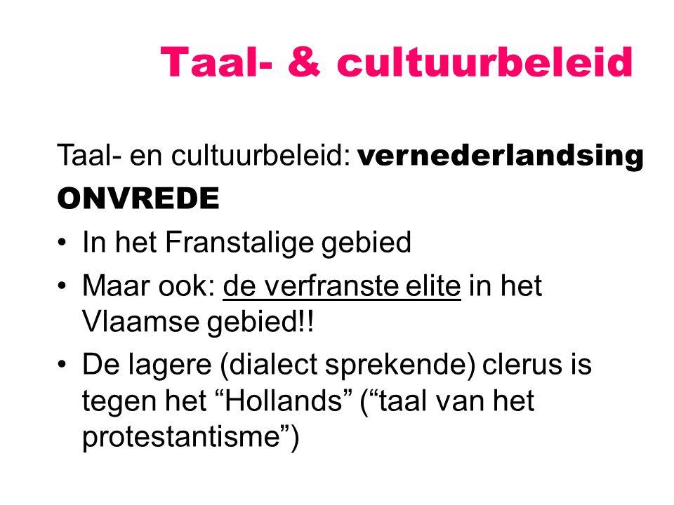Taal- & cultuurbeleid Taal- en cultuurbeleid: vernederlandsing ONVREDE In het Franstalige gebied Maar ook: de verfranste elite in het Vlaamse gebied!!