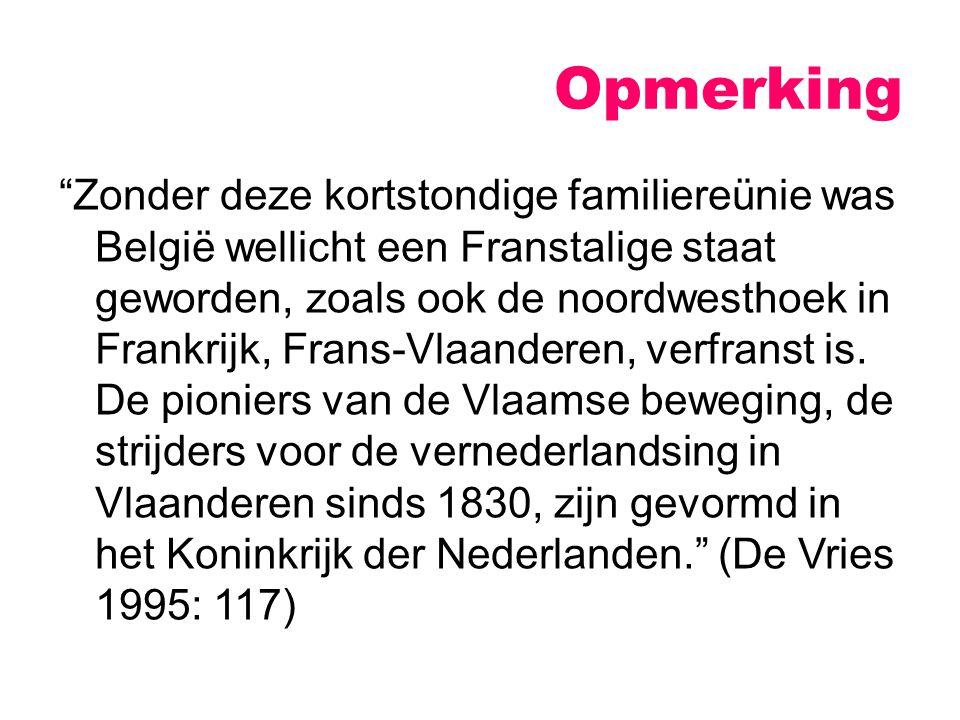 """Opmerking """"Zonder deze kortstondige familiereünie was België wellicht een Franstalige staat geworden, zoals ook de noordwesthoek in Frankrijk, Frans-V"""