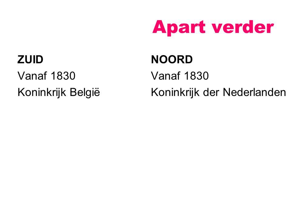 Apart verder ZUID Vanaf 1830 Koninkrijk België NOORD Vanaf 1830 Koninkrijk der Nederlanden