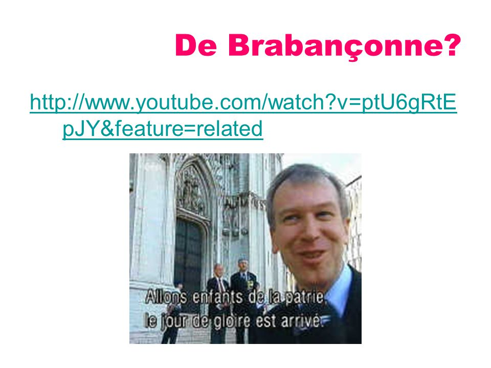 De Brabançonne? http://www.youtube.com/watch?v=ptU6gRtE pJY&feature=related