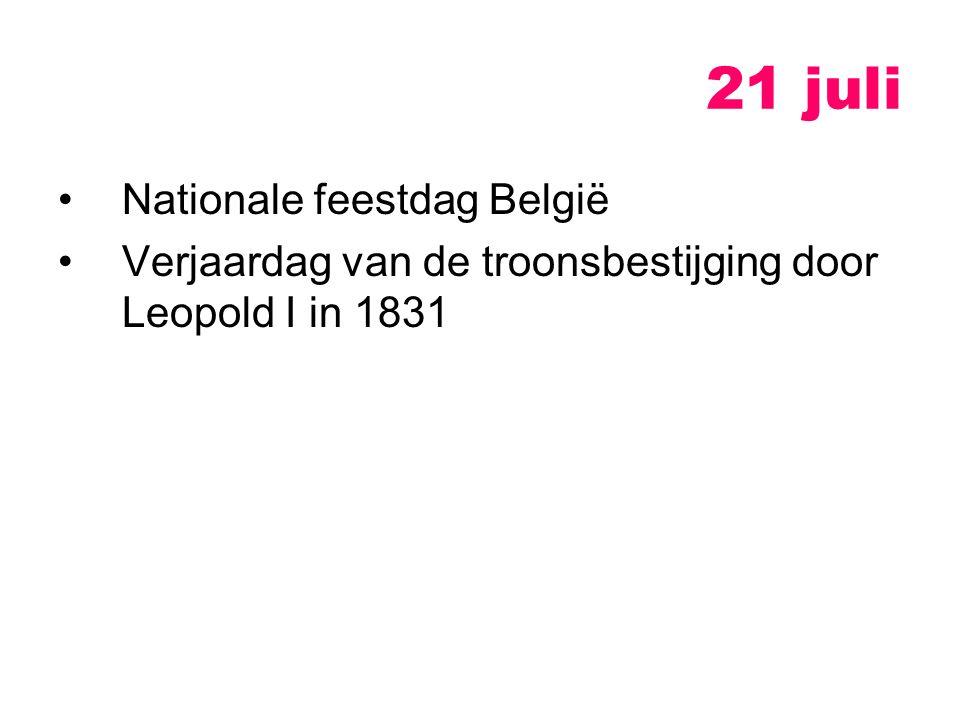 21 juli Nationale feestdag België Verjaardag van de troonsbestijging door Leopold I in 1831