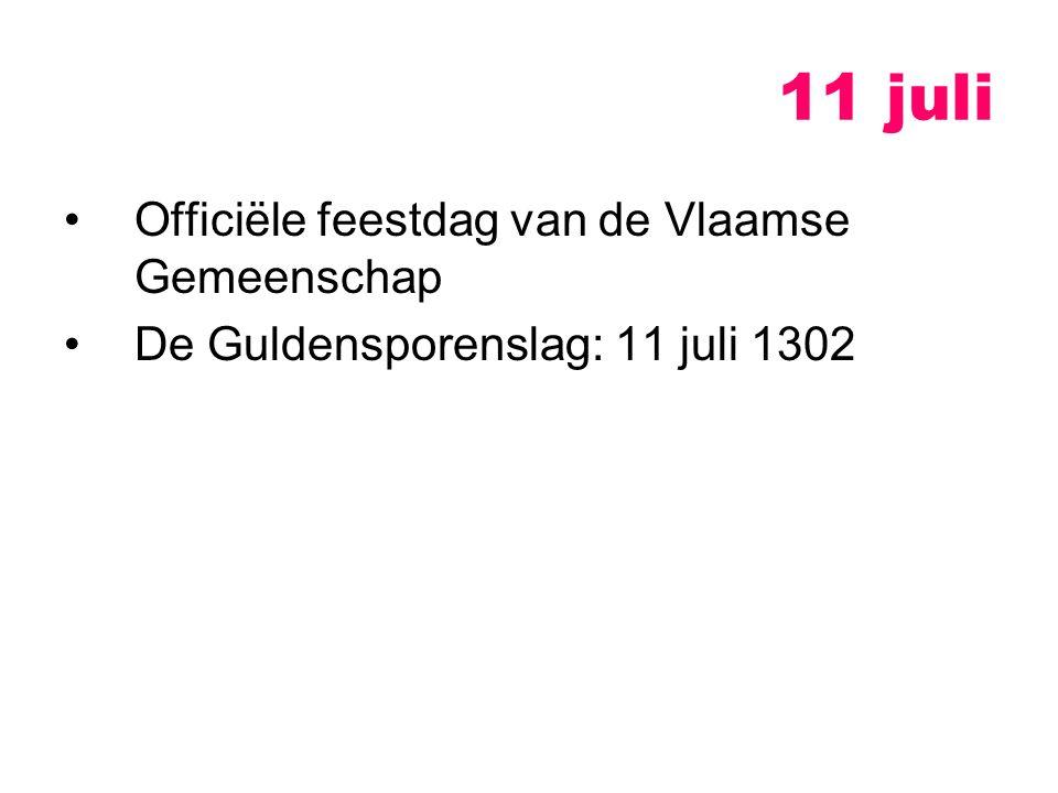 11 juli Officiële feestdag van de Vlaamse Gemeenschap De Guldensporenslag: 11 juli 1302