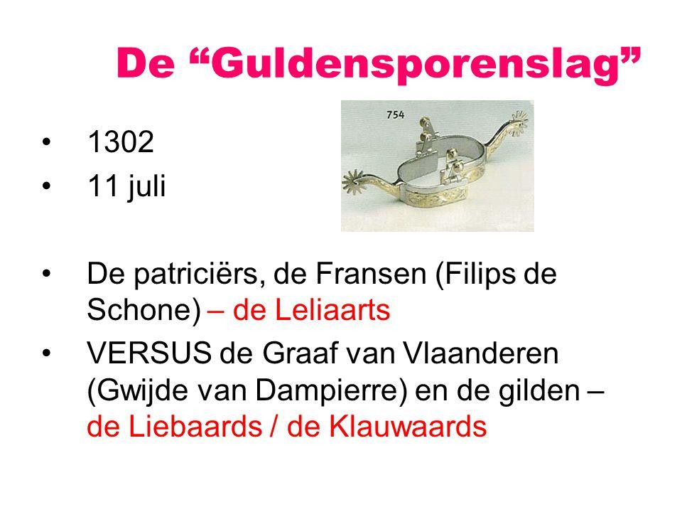1302 11 juli De patriciërs, de Fransen (Filips de Schone) – de Leliaarts VERSUS de Graaf van Vlaanderen (Gwijde van Dampierre) en de gilden – de Lieba