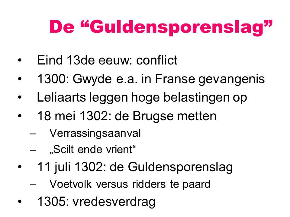 Eind 13de eeuw: conflict 1300: Gwyde e.a. in Franse gevangenis Leliaarts leggen hoge belastingen op 18 mei 1302: de Brugse metten –Verrassingsaanval –
