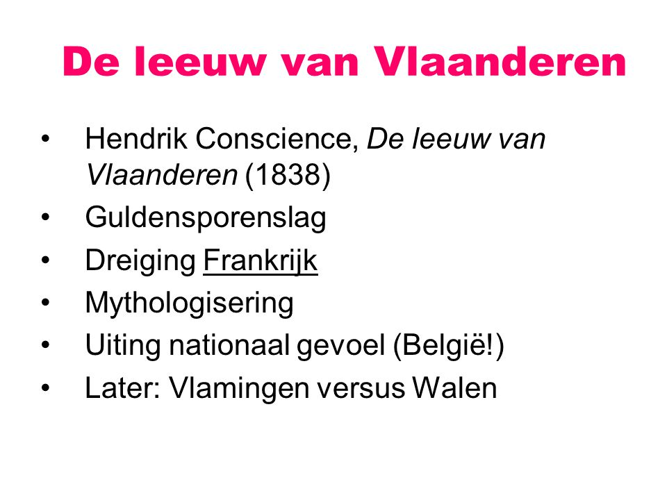 Hendrik Conscience, De leeuw van Vlaanderen (1838) Guldensporenslag Dreiging Frankrijk Mythologisering Uiting nationaal gevoel (België!) Later: Vlamin