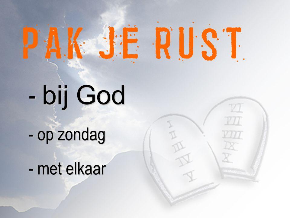 - bij God - op zondag - met elkaar PAK JE RUST - bij God - op zondag - met elkaar