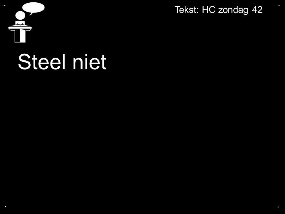 .... Tekst: HC zondag 42 Steel niet