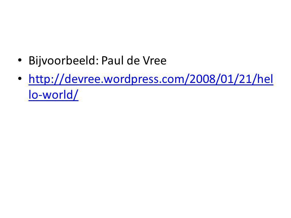Bijvoorbeeld: Paul de Vree http://devree.wordpress.com/2008/01/21/hel lo-world/ http://devree.wordpress.com/2008/01/21/hel lo-world/