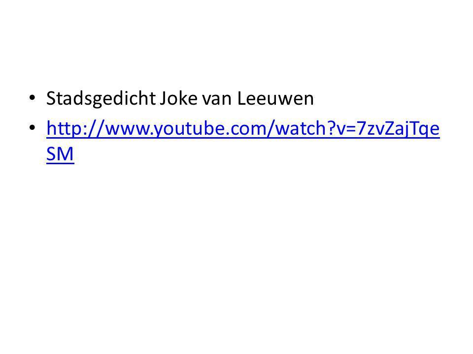 Stadsgedicht Joke van Leeuwen http://www.youtube.com/watch?v=7zvZajTqe SM http://www.youtube.com/watch?v=7zvZajTqe SM