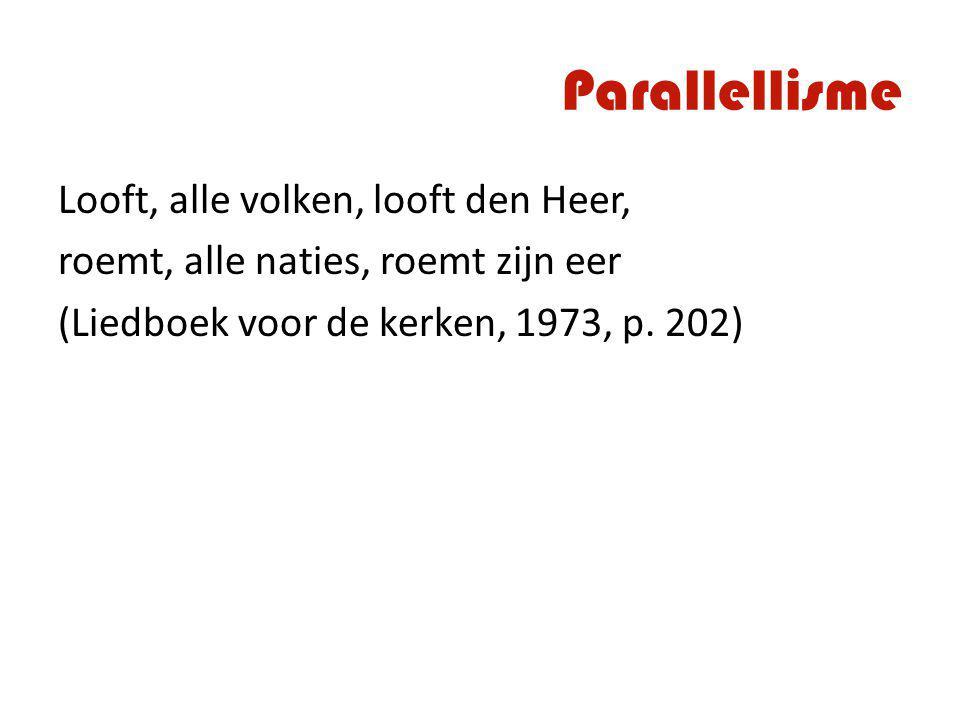 Parallellisme Looft, alle volken, looft den Heer, roemt, alle naties, roemt zijn eer (Liedboek voor de kerken, 1973, p. 202)