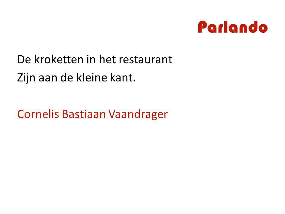 Parlando De kroketten in het restaurant Zijn aan de kleine kant. Cornelis Bastiaan Vaandrager