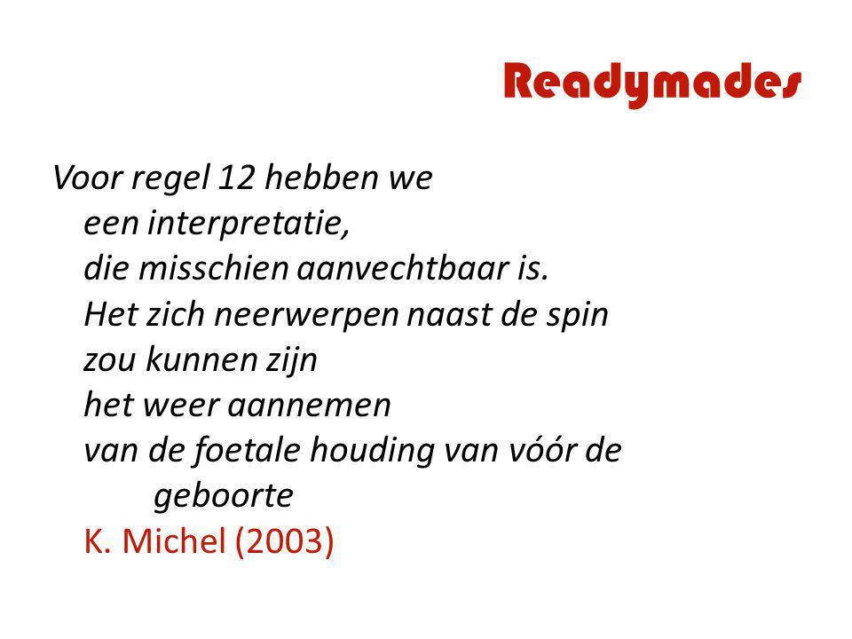 Readymades Voor regel 12 hebben we een interpretatie, die misschien aanvechtbaar is. Het zich neerwerpen naast de spin zou kunnen zijn het weer aannem