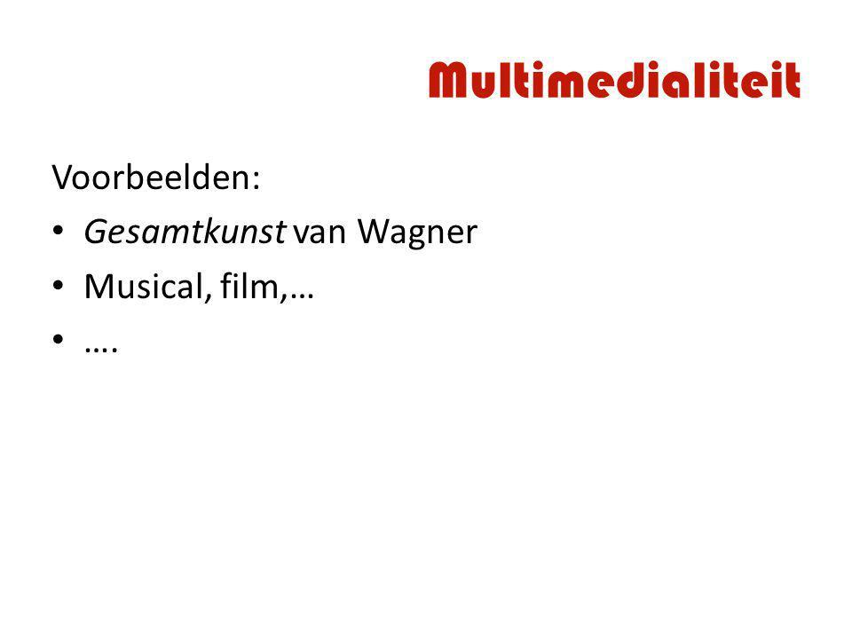 Voorbeelden: Gesamtkunst van Wagner Musical, film,… ….