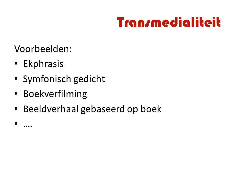 Transmedialiteit Voorbeelden: Ekphrasis Symfonisch gedicht Boekverfilming Beeldverhaal gebaseerd op boek ….
