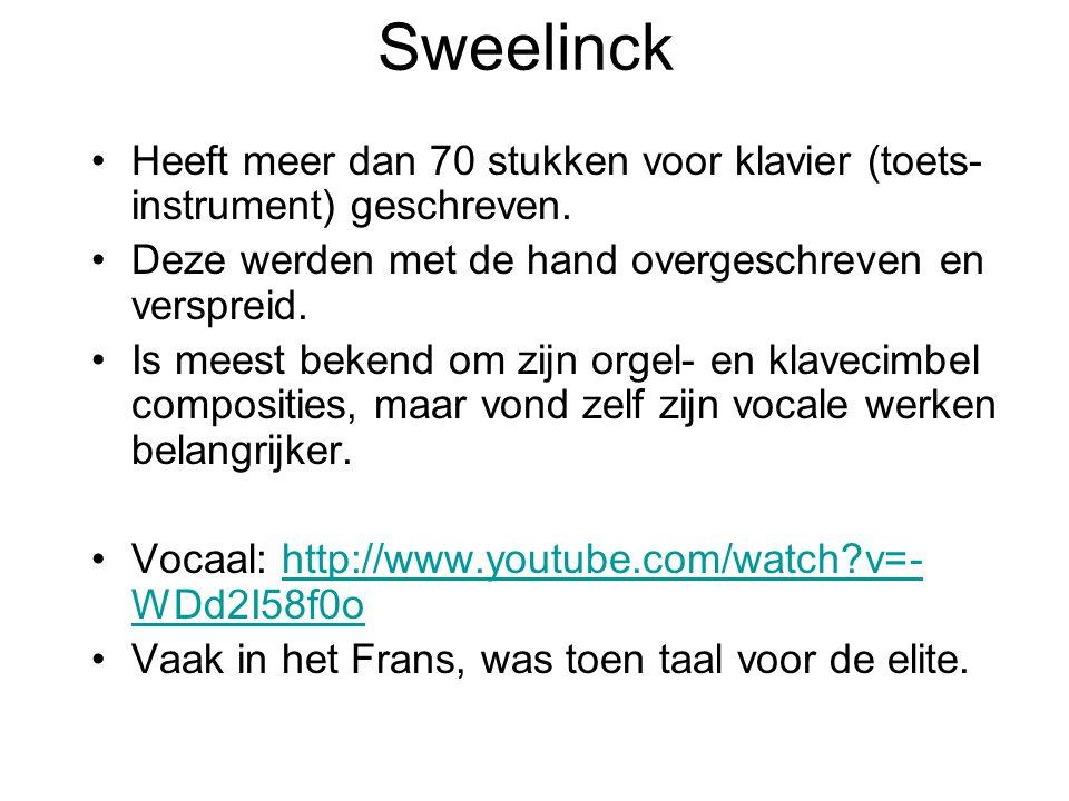 Sweelinck Heeft meer dan 70 stukken voor klavier (toets- instrument) geschreven.