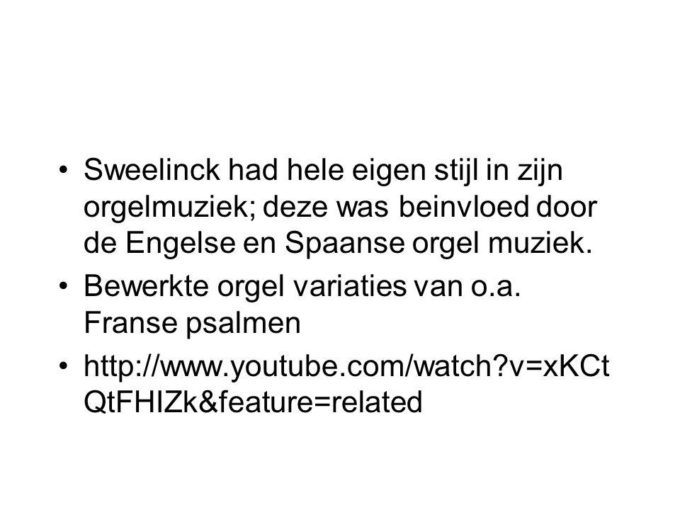 Sweelinck had hele eigen stijl in zijn orgelmuziek; deze was beinvloed door de Engelse en Spaanse orgel muziek.