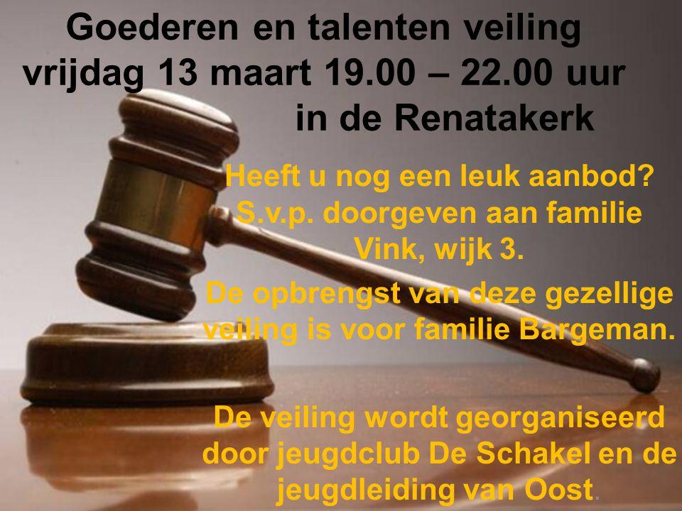 Goederen en talenten veiling vrijdag 13 maart 19.00 – 22.00 uur in de Renatakerk Heeft u nog een leuk aanbod? S.v.p. doorgeven aan familie Vink, wijk