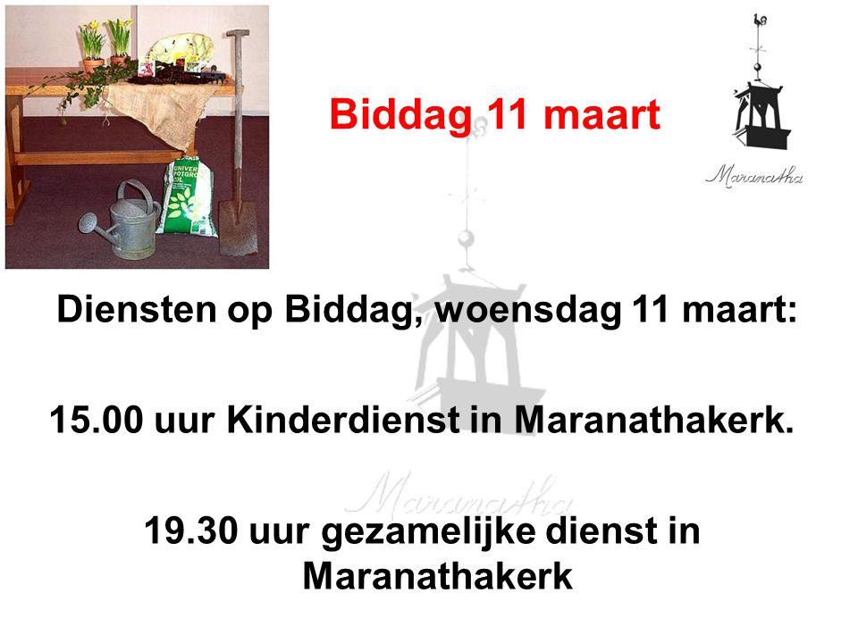 Diensten op Biddag, woensdag 11 maart: 15.00 uur Kinderdienst in Maranathakerk. 19.30 uur gezamelijke dienst in Maranathakerk Biddag 11 maart