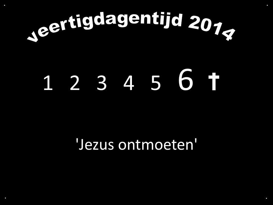 1 2 3 4 5 6.... Jezus ontmoeten
