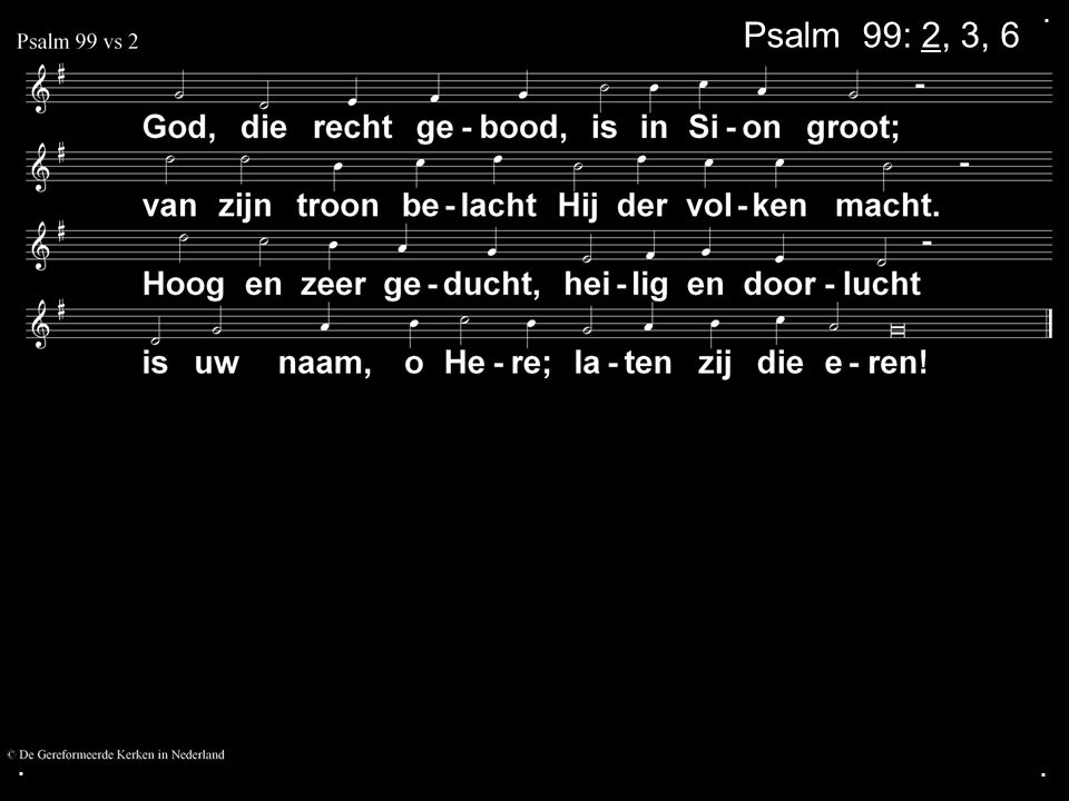 ... Psalm 99: 2, 3, 6