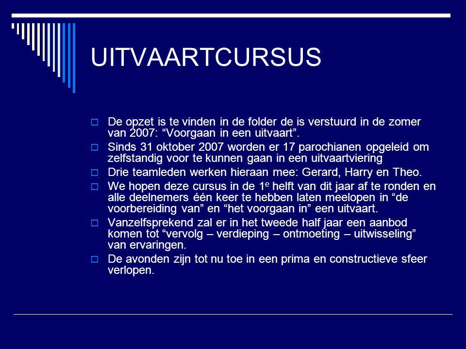 """UITVAARTCURSUS  De opzet is te vinden in de folder de is verstuurd in de zomer van 2007: """"Voorgaan in een uitvaart"""".  Sinds 31 oktober 2007 worden e"""