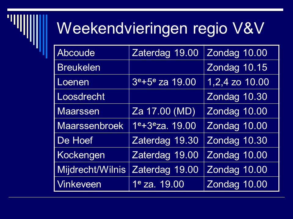 Weekendvieringen regio V&V AbcoudeZaterdag 19.00Zondag 10.00 BreukelenZondag 10.15 Loenen3 e +5 e za 19.001,2,4 zo 10.00 LoosdrechtZondag 10.30 Maarss