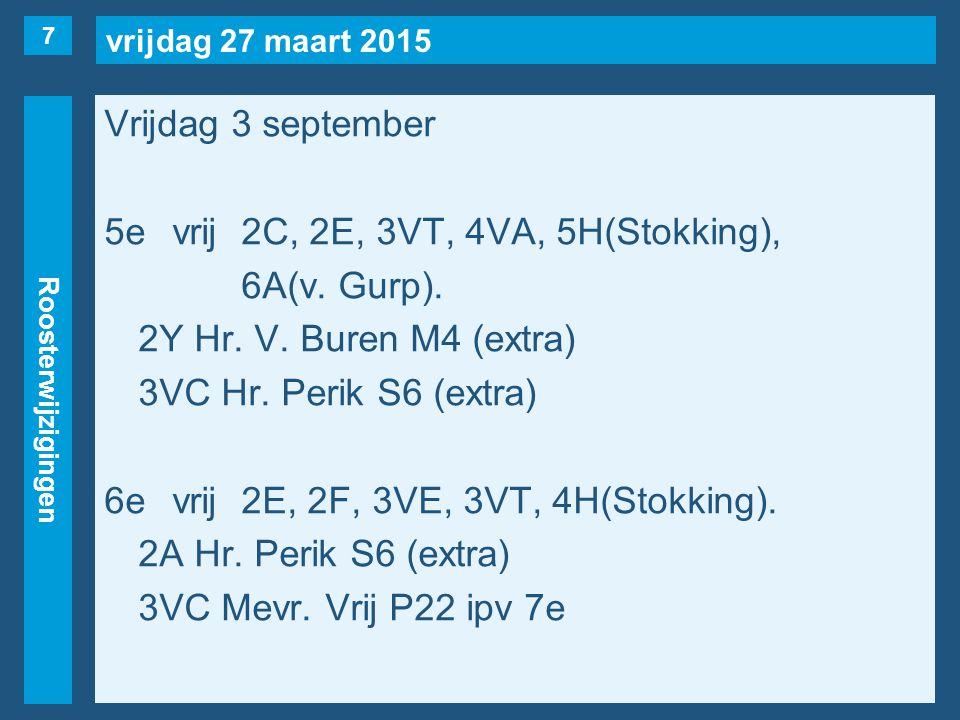 vrijdag 27 maart 2015 Roosterwijzigingen Vrijdag 3 september 7evrij2E, 2F, 2L, 3VC(naar 6e), 3VT, 4VA(naar 4e), 4A(Stokking, maar…).