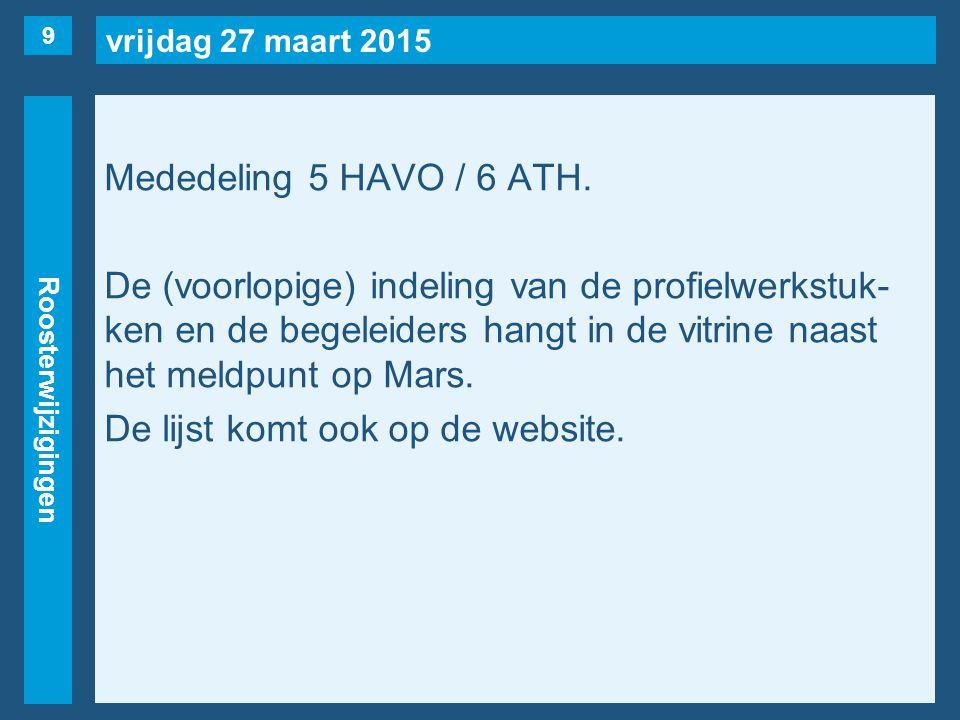 vrijdag 27 maart 2015 Roosterwijzigingen Mededeling 5 HAVO / 6 ATH.