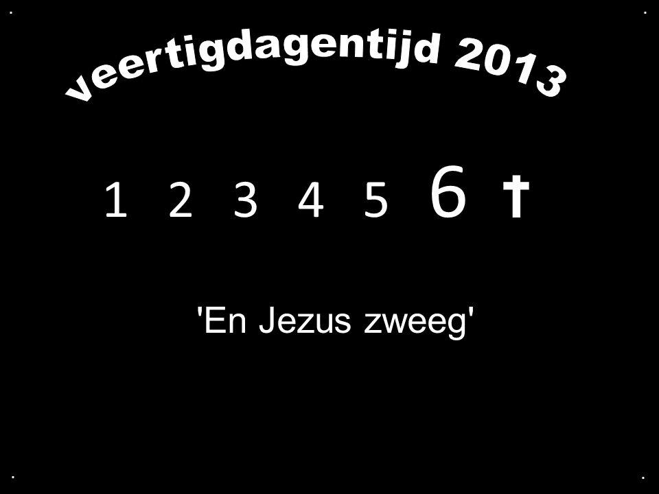 1 2 3 4 5 6 'En Jezus zweeg'....