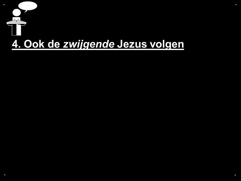 .... 4. Ook de zwijgende Jezus volgen
