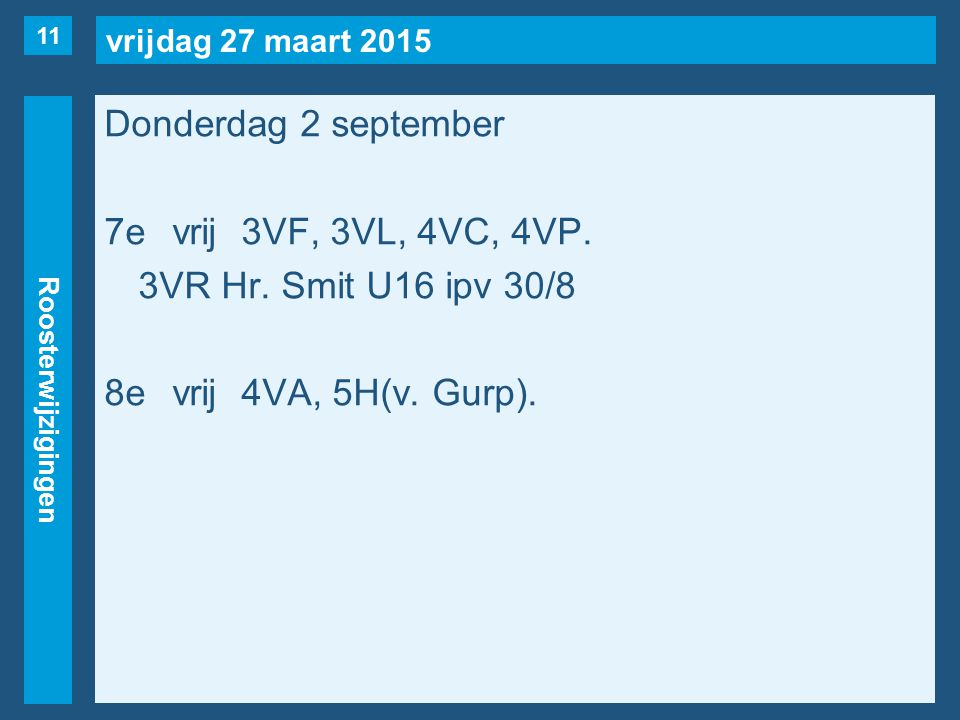 vrijdag 27 maart 2015 Roosterwijzigingen Donderdag 2 september 7evrij3VF, 3VL, 4VC, 4VP. 3VR Hr. Smit U16 ipv 30/8 8evrij4VA, 5H(v. Gurp). 11