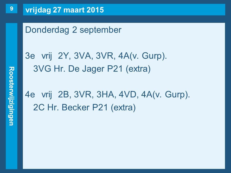 vrijdag 27 maart 2015 Roosterwijzigingen Donderdag 2 september 3evrij2Y, 3VA, 3VR, 4A(v. Gurp). 3VG Hr. De Jager P21 (extra) 4evrij2B, 3VR, 3HA, 4VD,