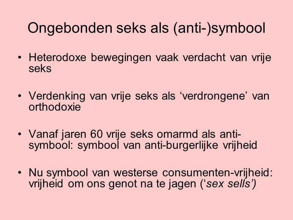 Ongebonden seks als (anti-)symbool Heterodoxe bewegingen vaak verdacht van vrije seks Verdenking van vrije seks als 'verdrongene' van orthodoxie Vanaf
