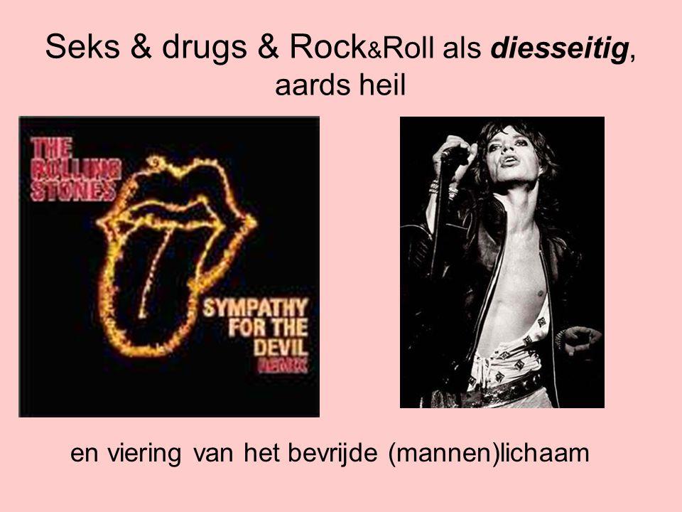 Seks & drugs & Rock & Roll als diesseitig, aards heil en viering van het bevrijde (mannen)lichaam