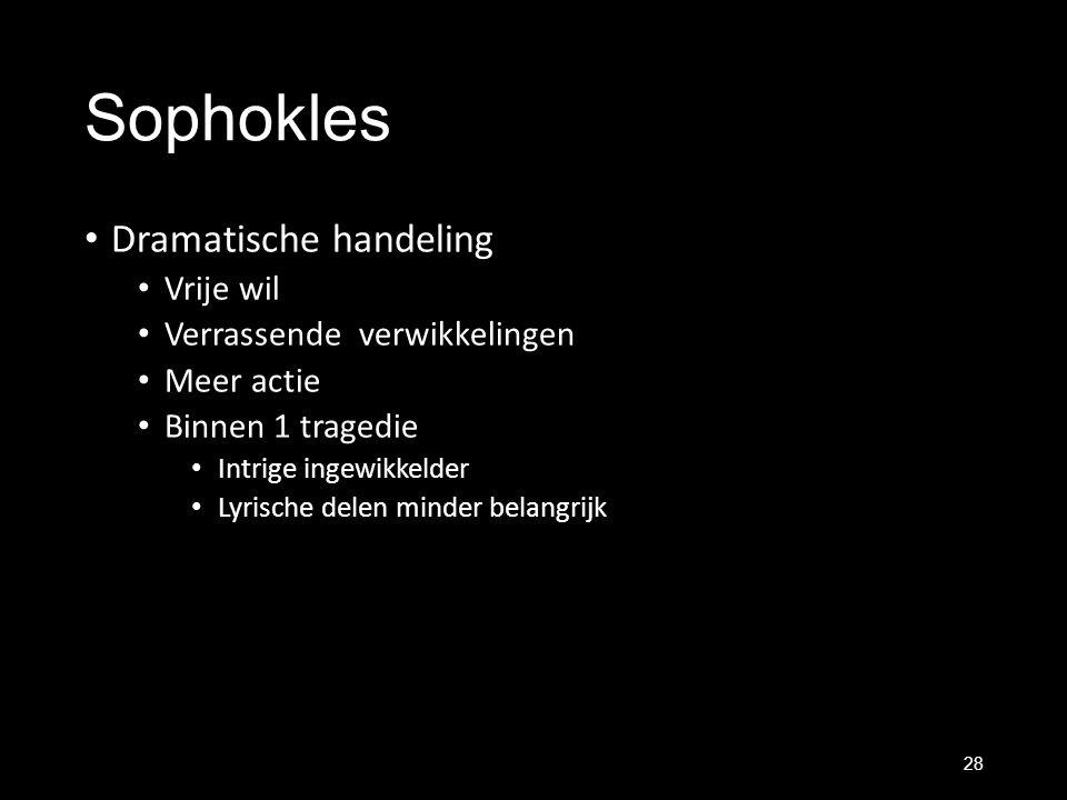 Sophokles Dramatische handeling Vrije wil Verrassende verwikkelingen Meer actie Binnen 1 tragedie Intrige ingewikkelder Lyrische delen minder belangri
