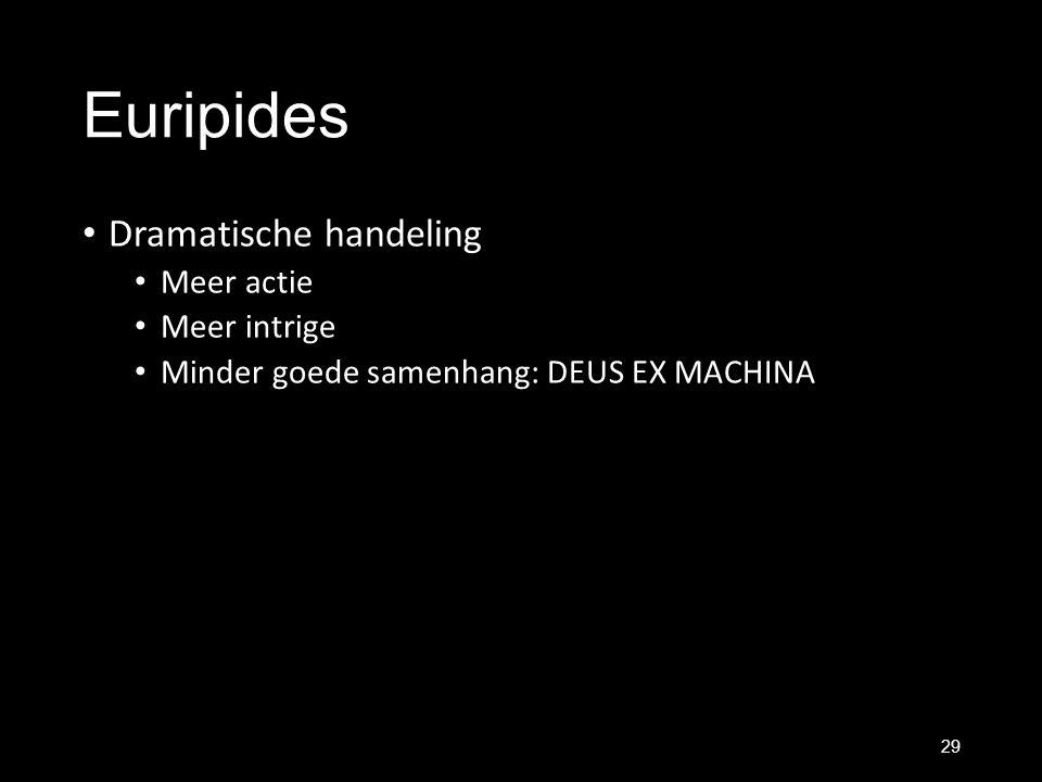 Euripides Dramatische handeling Meer actie Meer intrige Minder goede samenhang: DEUS EX MACHINA 29