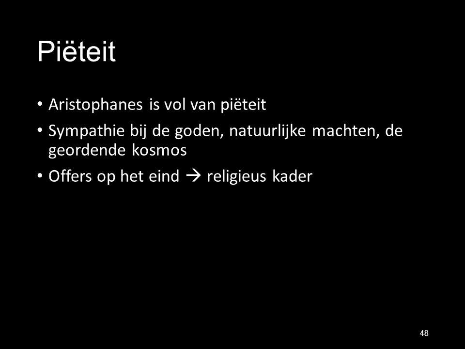 Piëteit Aristophanes is vol van piëteit Sympathie bij de goden, natuurlijke machten, de geordende kosmos Offers op het eind  religieus kader 48